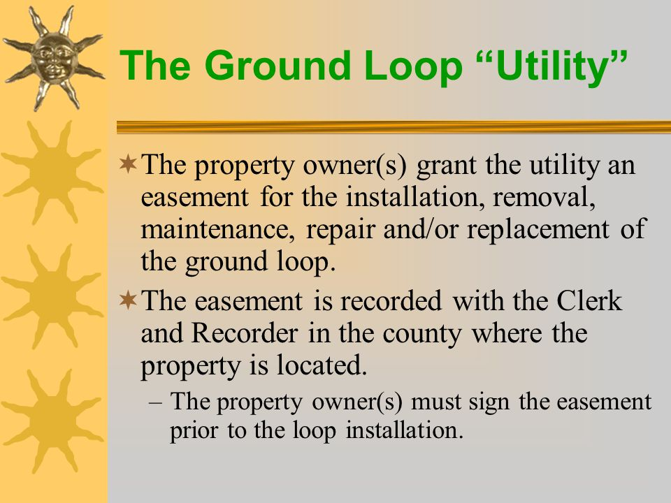 The Ground Loop Utility  Customer agrees that no structures shall be placed or built over the loop field without expressed written permission from the utility.