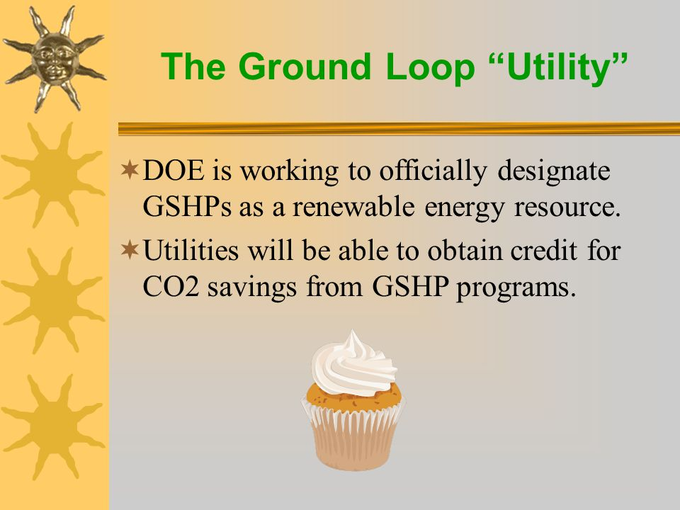 The Ground Loop Utility  Geothermal heat pumps produce the lowest carbon dioxide emissions, including all source effects, of all available space- conditioning technologies (EPA, 1993).