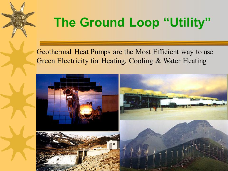 The Ground Loop Utility  In Montrose, Colorado, an average residential ground source heat pump will save 10 Tonnes of CO2 per year using all green power when replacing conventional gas/propane heating & cooling.
