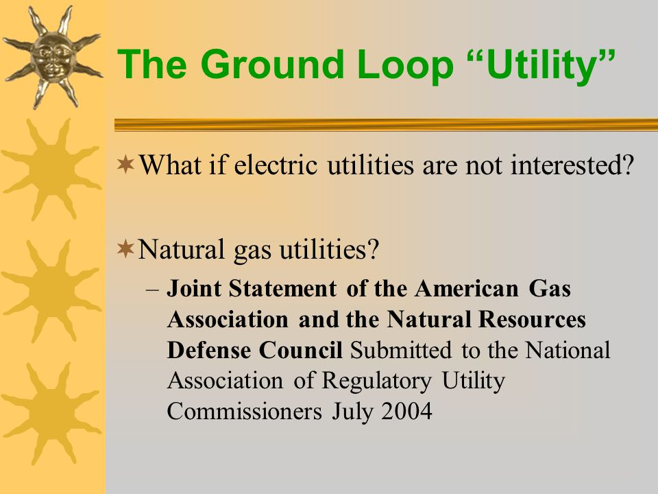 The Ground Loop Utility  traditional utility rate practices fail to align the interests of utility shareholders with those of utility customers and society as a whole.