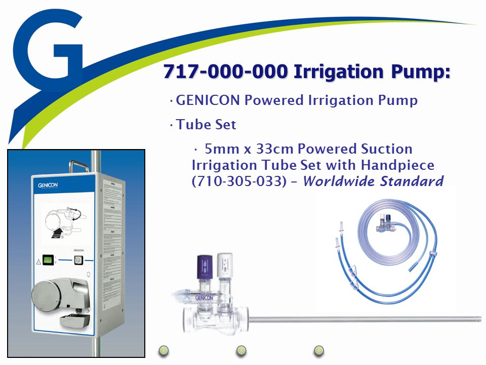 Irrigation pump Features and Benefits Easy Setup / Easy to Use Continuous High Flow Rate 1.8 liters per minute Quiet Reusable Compact Can be mounted on an IV pole or placed on a table