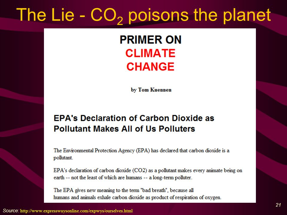 22 The truth - CO 2 feeds life Source: Science & Public Policy Institute Carbon dioxide is a naturally-occurring substance that is plant food.