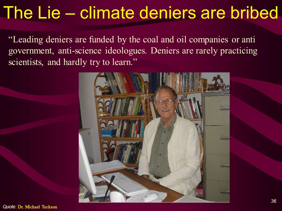 37 The Truth – where the money goes Source: Dr David Evans ICCC 2009 òSceptics and big oil companies: $2 million per year on anti-AGW òBig government and greens: $2 billion per year on pro-AGW òFinance industry (bankers & carbon credit traders): $120 billion traded last year, the market is exploding
