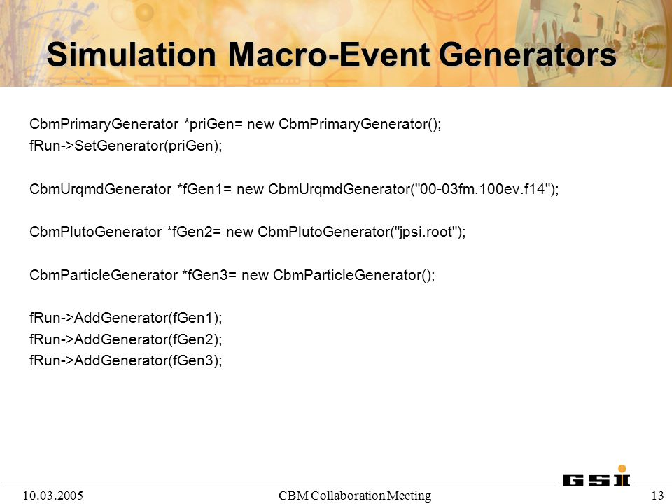 10.03.2005CBM Collaboration Meeting 14 Simulation Macro-Magnetic Field // setting a field map CbmFieldMap *fMagField= new CbmFieldMap( FIELD.v03b.map ); // setting a constant field CbmConstField *fMagField=new CbmConstField(); fMagField->SetFieldXYZ(0, 30,0 ); // values are in kG // MinX=-75, MinY=-40,MinZ=-12,MaxX=75, MaxY=40,MaxZ=124 ); fMagField->SetFieldRegions(-74, -39,-22, 74, 39, 160 ); // values are in cm fRun->SetField(fMagField);