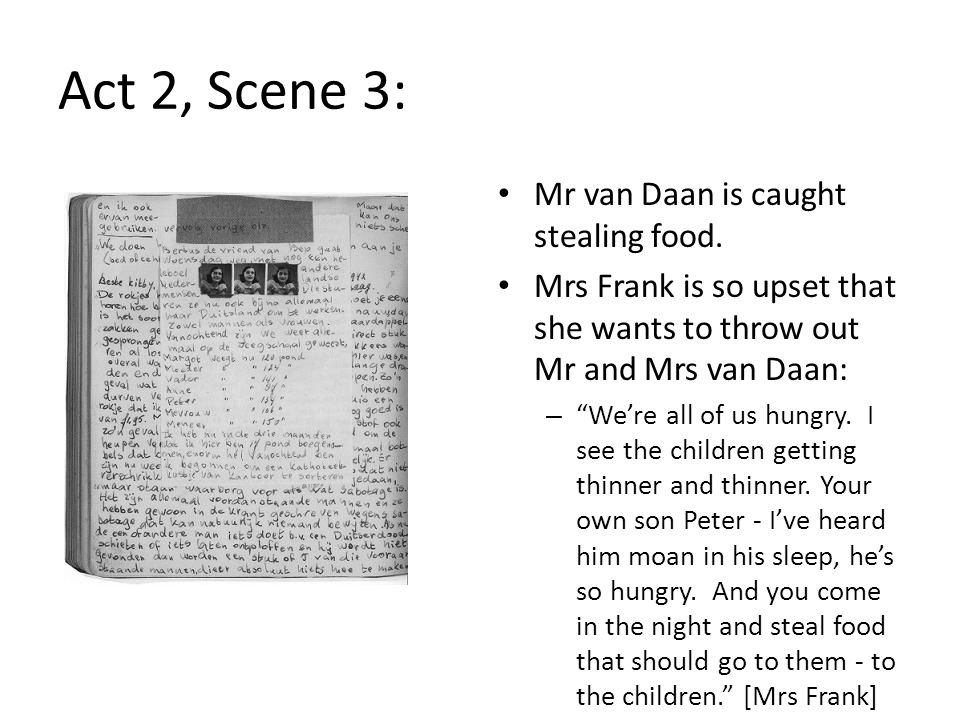 Act 2, Scene 3: Mrs van Daan blames the food shortages on Mr Dussel, who begins dividing up the remaining food equally.