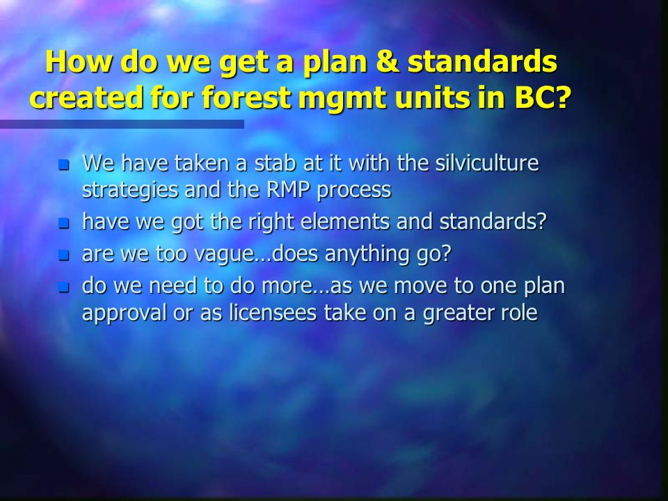 How do we get a plan & standards created for forest mgmt units in BC.