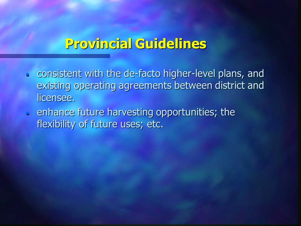 Provincial Guidelines  consistent with the de-facto higher-level plans, and existing operating agreements between district and licensee.