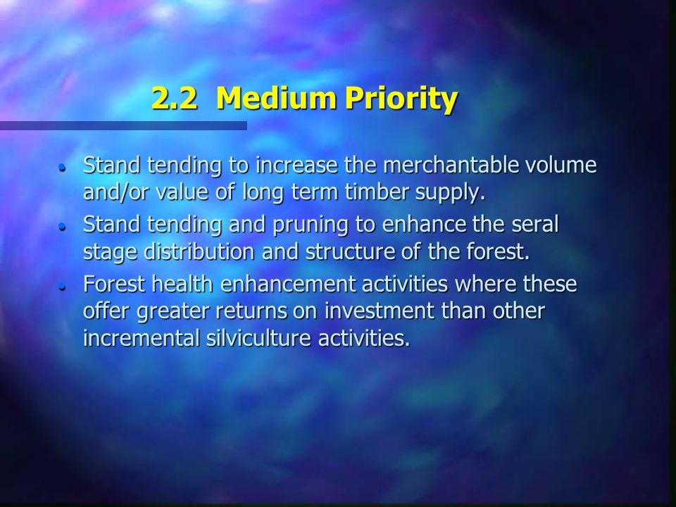 2.2 Medium Priority  Stand tending to increase the merchantable volume and/or value of long term timber supply.