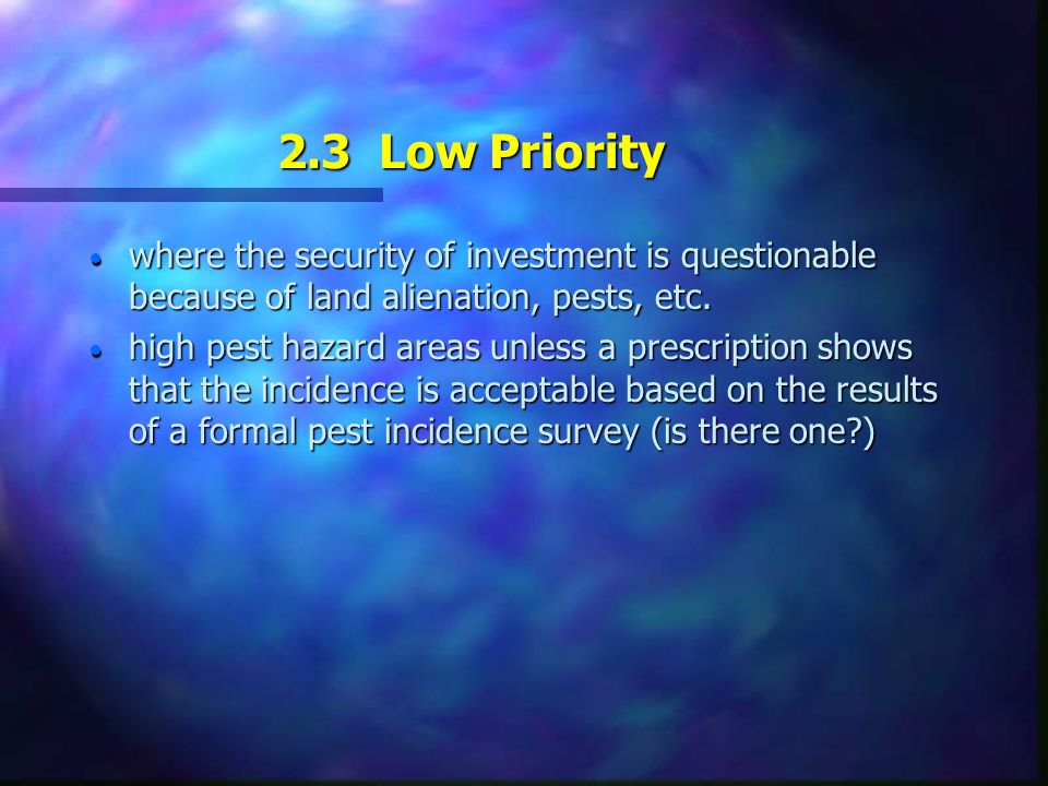 2.3 Low Priority  where the security of investment is questionable because of land alienation, pests, etc.