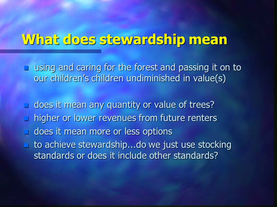 What does stewardship mean n using and caring for the forest and passing it on to our children's children undiminished in value(s) n does it mean any quantity or value of trees.