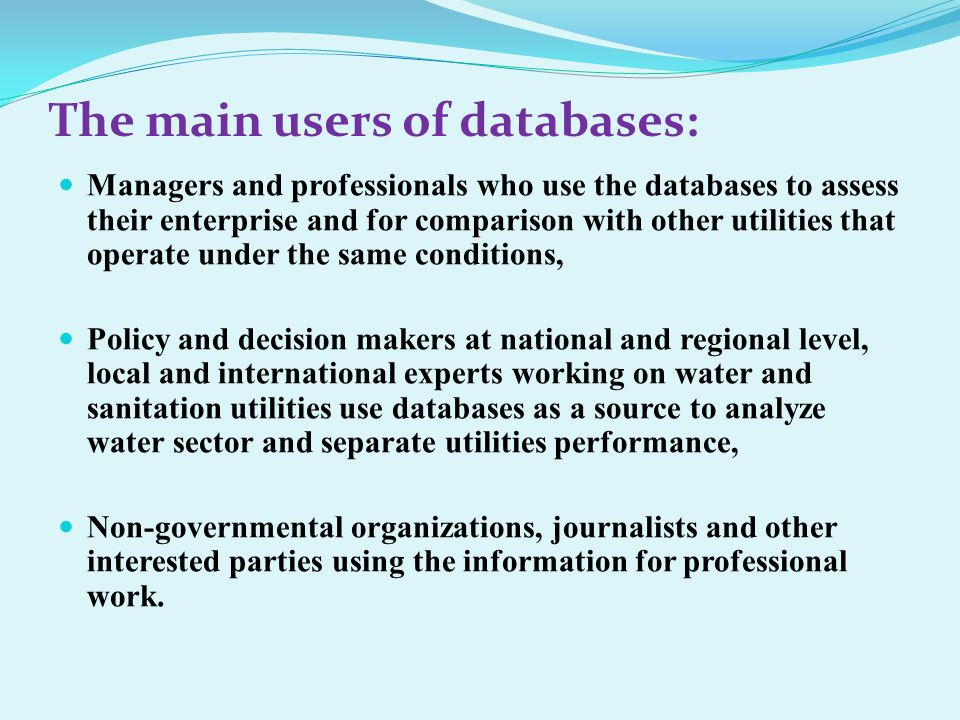 All databases are in electronic and printed form and are available for a wide range of stakeholders.
