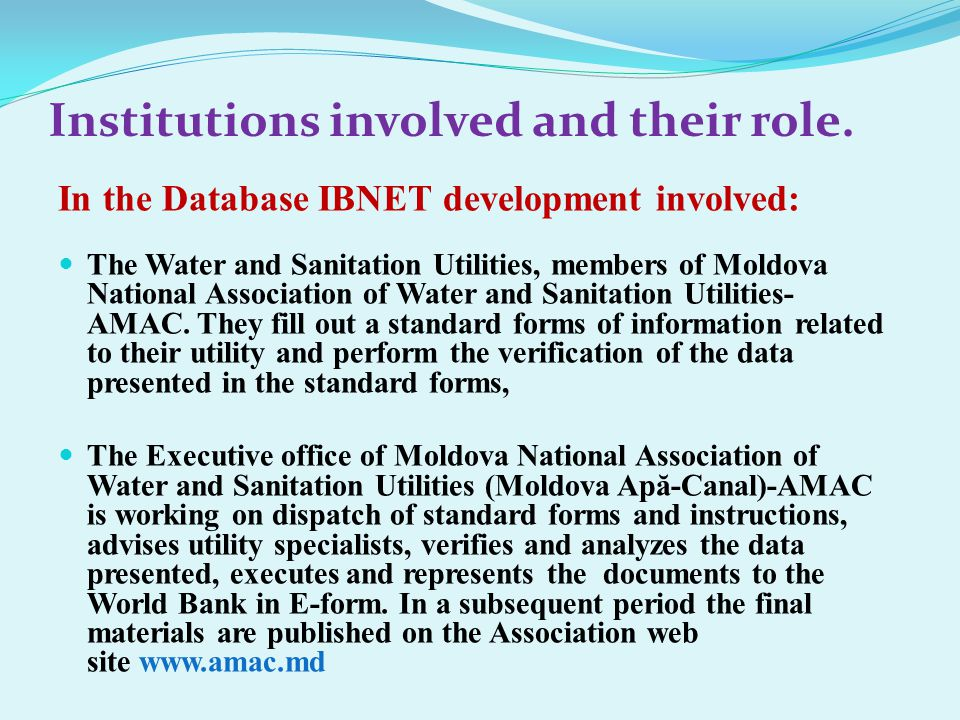 National Association of Water and Sanitation Utilities (Moldova Apă-Canal)-AMAC is marked among the 15 regional and national partners of the IBNET on their web site www.ib-net.org, which is the proof of partnership and quality of reporting.