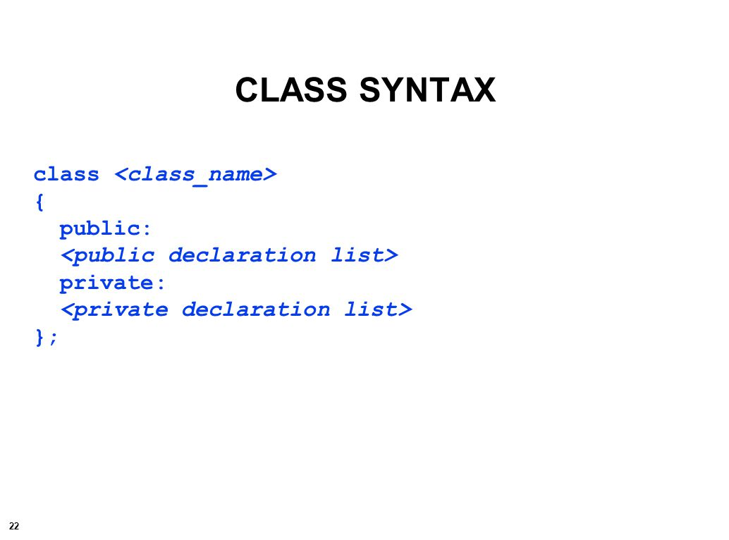 23 class { public: // optional private:// optional // optional };