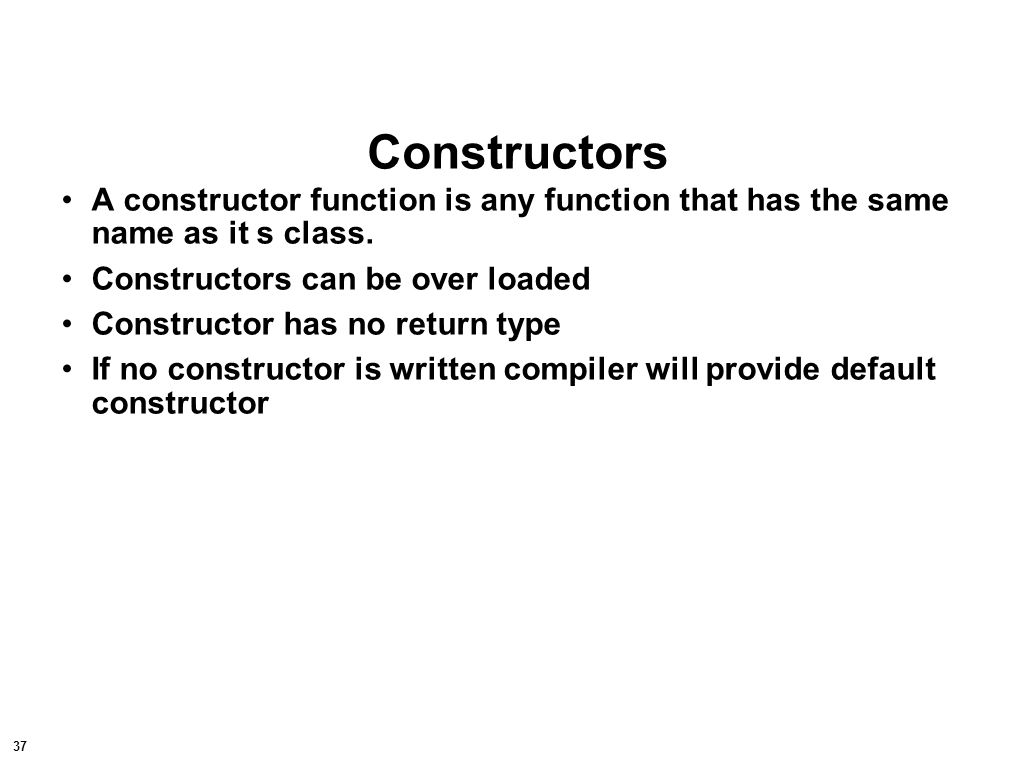 38 Default Constructor Any constructor that does not require any parameters when it is called.