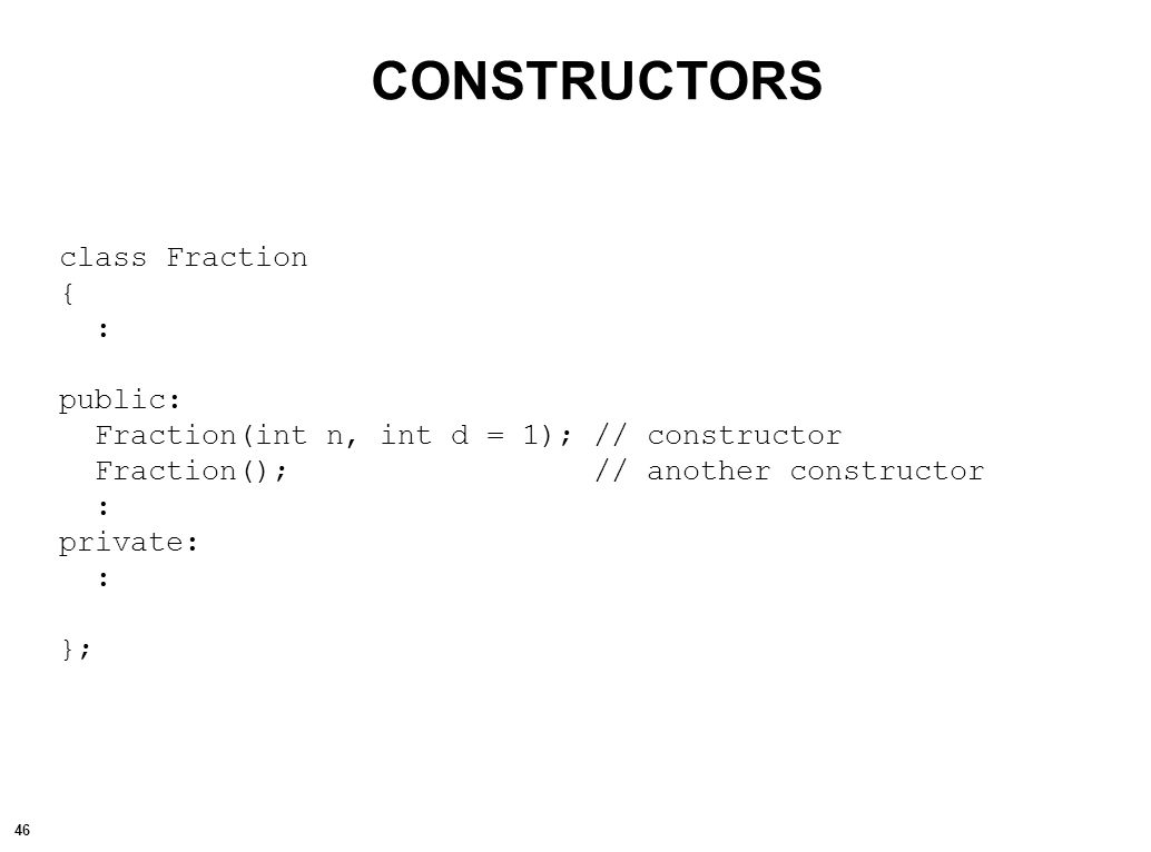 47 // File: Fraction.h // The class declaration for fractions is included in this // header file.