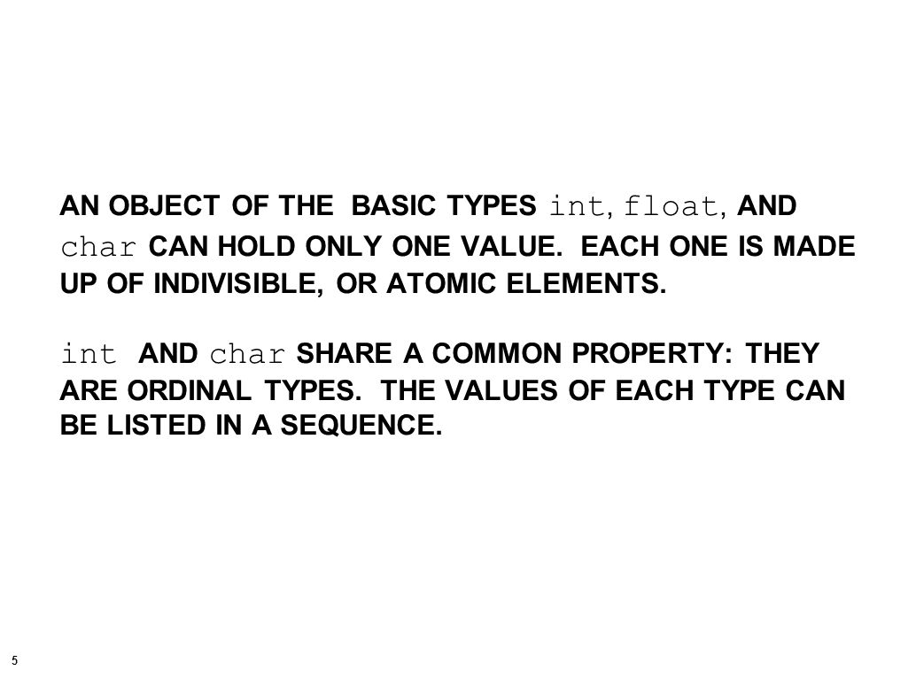 6 IN SOME INSTANCES, THE BASIC TYPES MAY NOT BE SUITABLE FOR DATA REPRESENTATION, OR SIMPLY NOT QUITE READABLE.