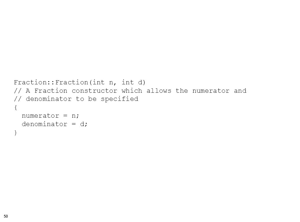 51 Fraction::Fraction() // Another constructor.