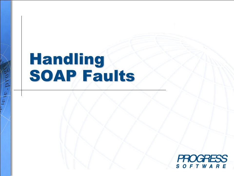 Simplify your business Handling SOAP Faults 2 Overview When you complete this lesson you should be able to: n Describe what a SOAP Fault is n Describe the parts of a SOAP message n Describe the elements of a SOAP Fault n Implement the 4GL code to handle a SOAP Fault