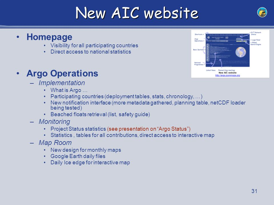 32 New AIC website –Instrumentation Survival charts for all float models More accurate survival charts can be done on demand –Data Tables on data distribution status (GTS/GDACs) tuned DAC-less table added Support page to be added Links to DACs, RDACs reviewed/added Common JCOMMOPS sections –Platform New search engine (many more criteria for query) Many more metadata added to result list Statistics available for any float group Complete float detail page netCDF metadata explorer developed –Documents doc.