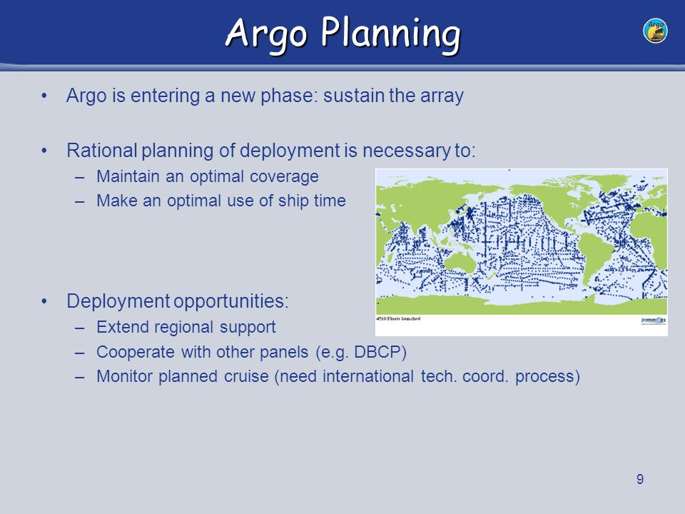 10 Argo Planning Argo needs to organize efficiently its own planning Regional coordinators have recalled difficulties in gathering plans TC took step to facilitate their work, Establishing a centralized mechanism to update all plans Extending the regular notification process –Draft mode added –Text file loader added –User Guide issued –Many exchanges with float operators Providing new (R/T) products: web pages, ASCII files, GIS data layers Monitoring network coverage, age, lifetime Missing spatial dispersion (ideas ?, volunteers ?)