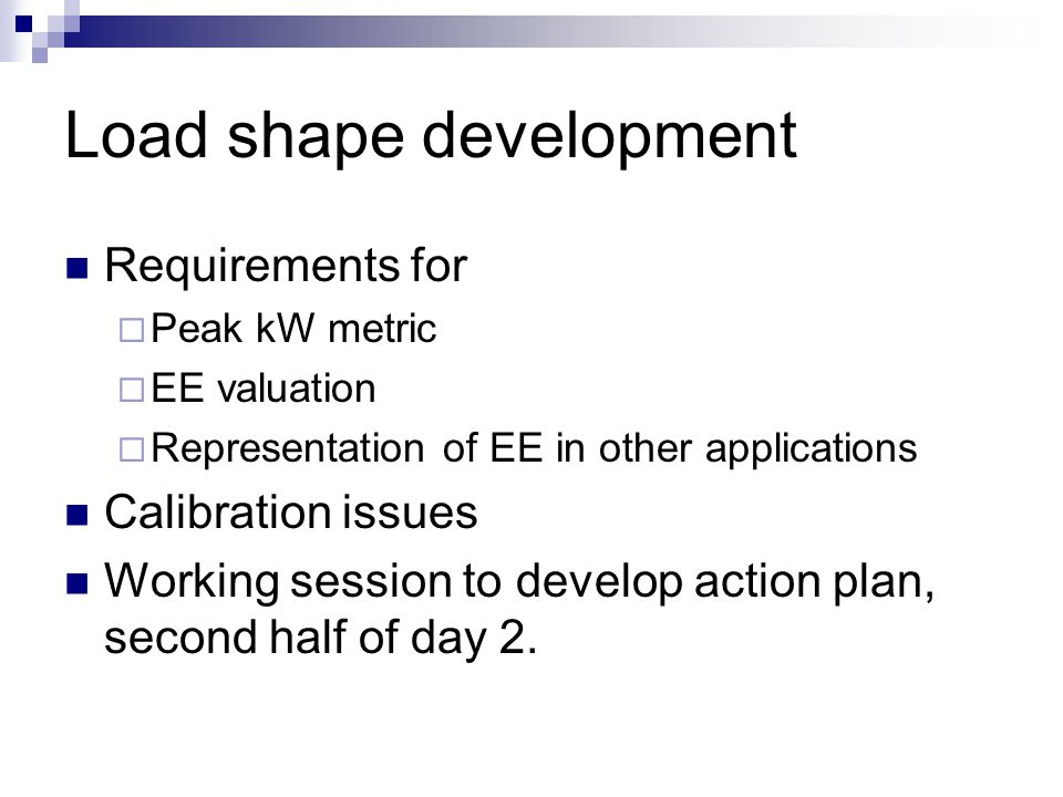 Load Shapes E3 recommends a research effort to develop calibrated load shapes for use in the 2009-2011 program cycle.