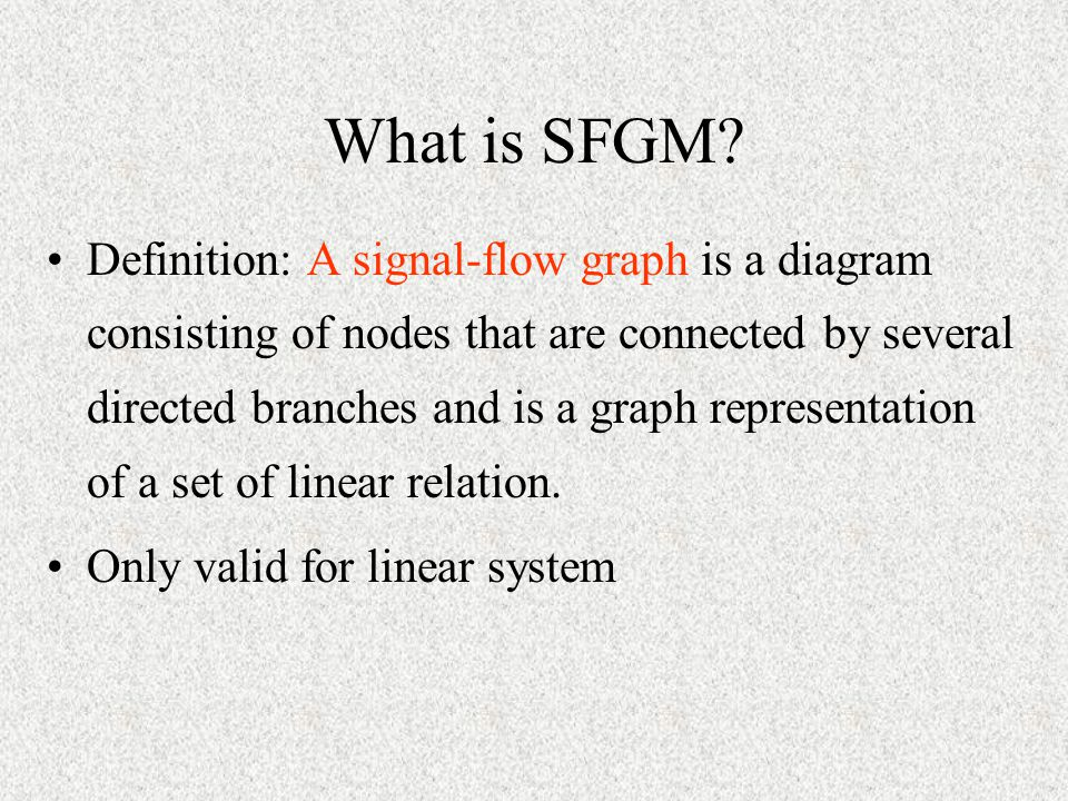 Basic elements of SFG Branch: A unidirectional path segment Nodes: The input and output points or junctions Path: A branch or a continuous sequence of branches that can be traversed from one node to anther node.