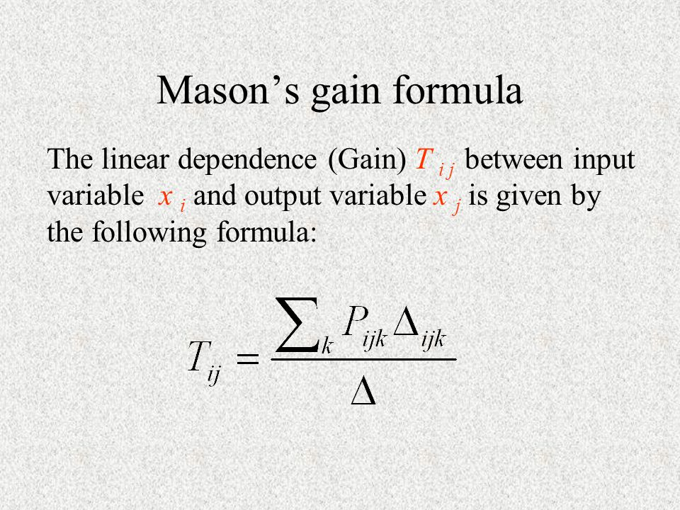 Transfer function The Mason gain formula can be used to obtain the transfer function between input variable R(s) and output variable Y(s) as :