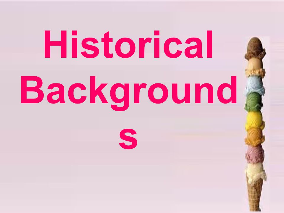 Cold Stone's Historical Backgrounds Established in 1988 in New York, America Started in 2006 in Taiwan
