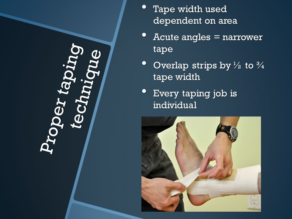 Tearing tape Various techniques can be used but should always allow athlete to hold on to roll of tape Various techniques can be used but should always allow athlete to hold on to roll of tape Do not bend, twist or wrinkle tape Do not bend, twist or wrinkle tape Tearing should result in straight edge with no loose strands Tearing should result in straight edge with no loose strands Some tapes may require cutting agents Some tapes may require cutting agents
