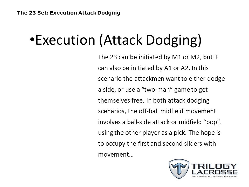 The 23 Set: Execution Attack Dodging It's imperative that this pop be high enough that the dodging attackman has sufficient space to operate.