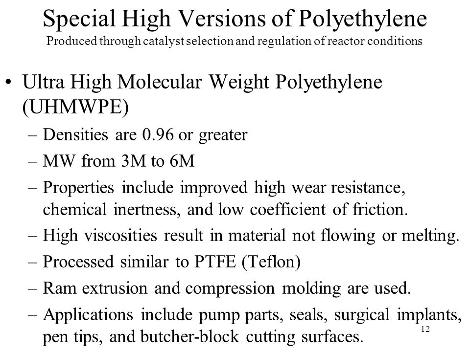 13 Copolymers of Polyethylene Ethylene-ethyl acrylate (EEA) –Properties range from rubbery to tough ethylene-like properties –Applications include hot melt adhesives, shrink wrap, produce bags, bag-in-box products, and wire coating.