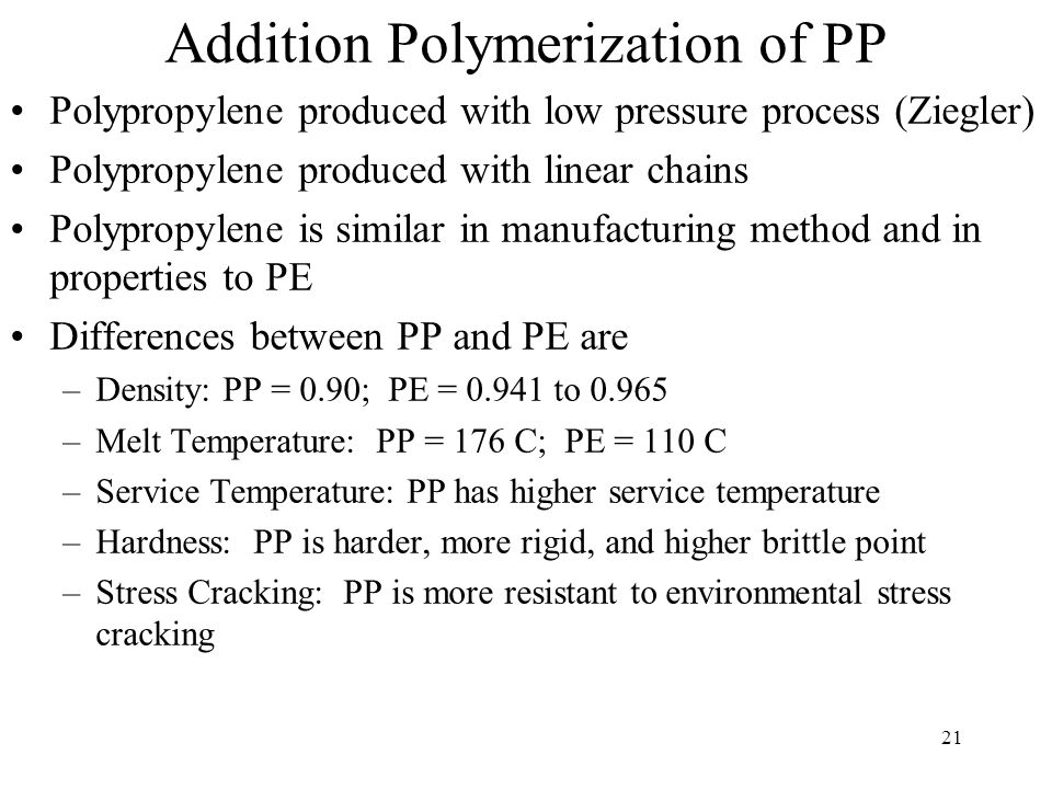 22 Advantages of Polypropylene Advantages –Low Cost –Excellent flexural strength –Good impact strength –Processable by all thermoplastic equipment –Low coefficient of friction –Excellent electrical insulation –Good fatigue resistance –Excellent moisture resistance –Service Temperature to 126 C –Very good chemical resistance