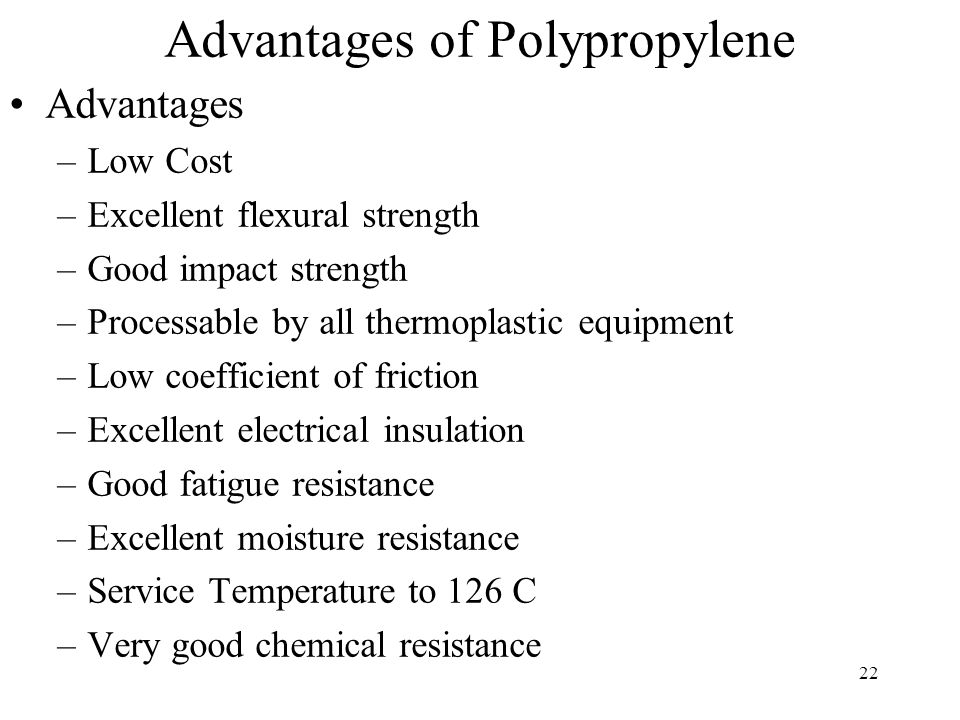 23 Disadvantages of Polypropylene Disadvantages –High thermal expansion –UV degradation –Poor weathering resistance –Subject to attack by chlorinated solvents and aromatics –Difficulty to bond or paint –Oxidizes readily –flammable