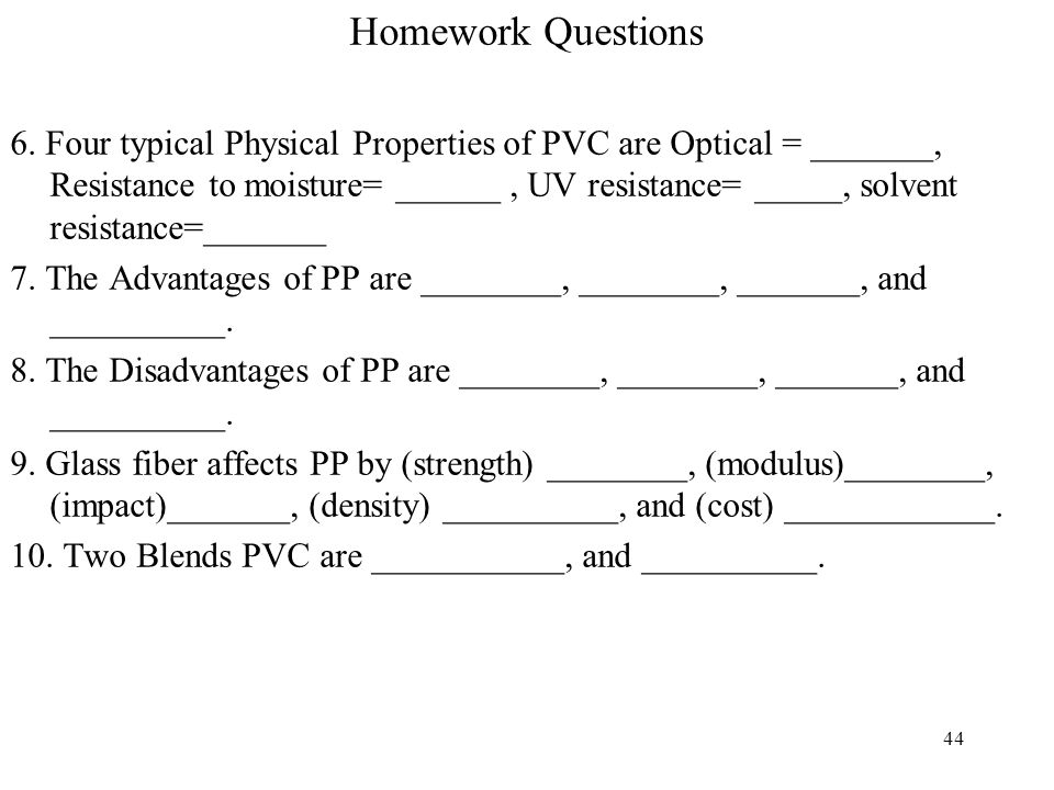 45 Section Review Major Topics –Isotactic, atactic, sydiotactic polypropylene definitions –Differences between PP and PE –Molecular Weight definition and forms (Weight Average, M w, and Number Average, M A ) –Polydispersity definition and meaning –Relation between Molecular weight and Degree of Polymerization (DP) –Mechanical, physical, and processing properties of PP, Polybutylene, and polymethylpentene –PP is produced with linear chains