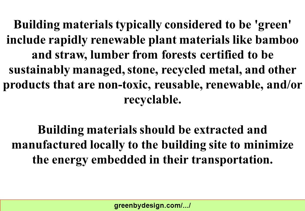 Low-impact building materials are used wherever feasible: for example, insulation may be made from low VOC (volatile organic compound)- emitting materials such as recycled denim, rather than the insulation materials that may contain carcinogenic or toxic materials such as formaldehyde.