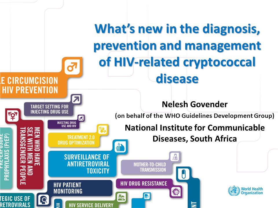 Why crypto disease was a priority OI for guidelines development Magnitude of the problem (morbidity and mortality) Poor access to optimal drugs and diagnostics - opportunities for advocacy New evidence and opportunities Lack of guidance for resource-limited settings, or wide variation in recommendations in national guidelines