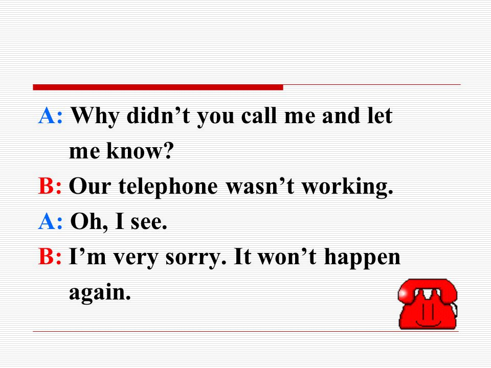 Useful Expressions ComplainingMaking apologies Possible answers Why did you...