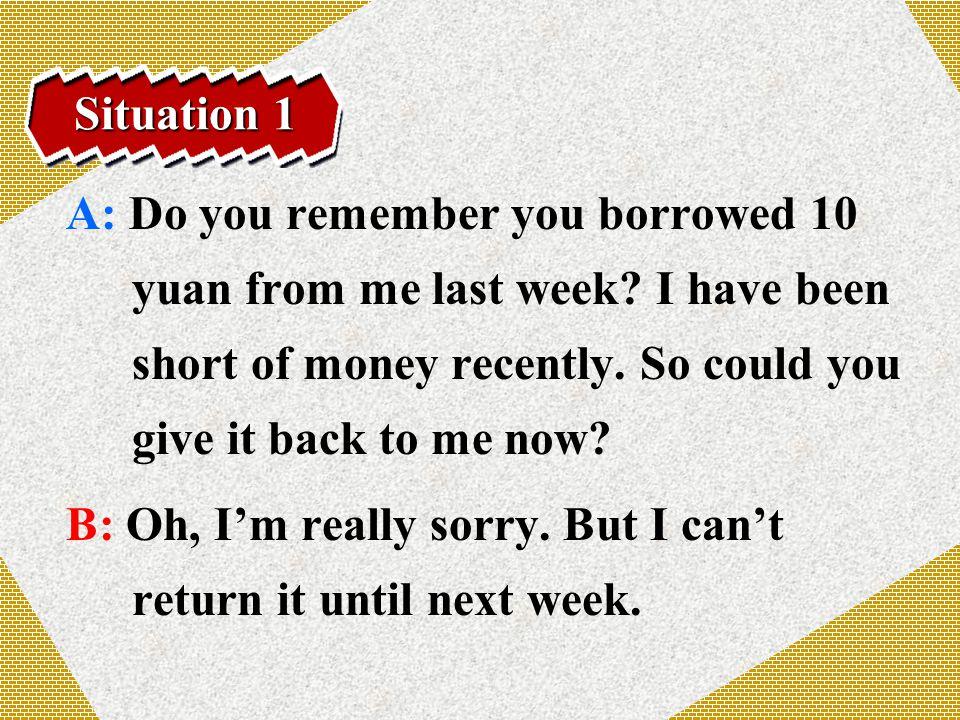 A: What.Why. B: I'm so sorry. I forgot to ask my parents for money.