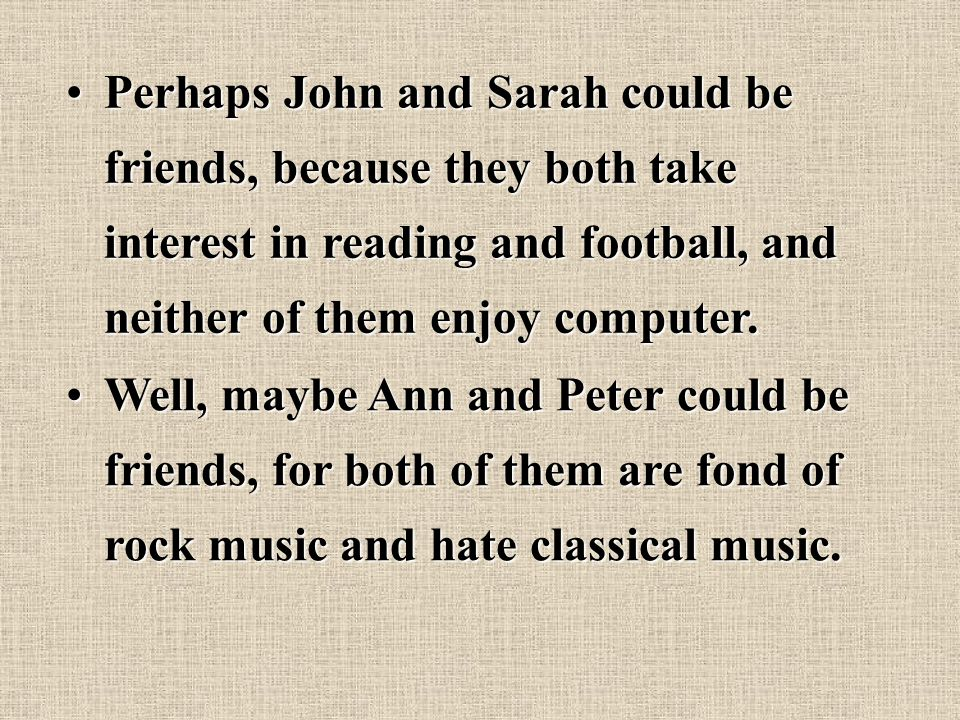 I'm not sure about that, because John said that he likes reading, but he also said that he likes football.