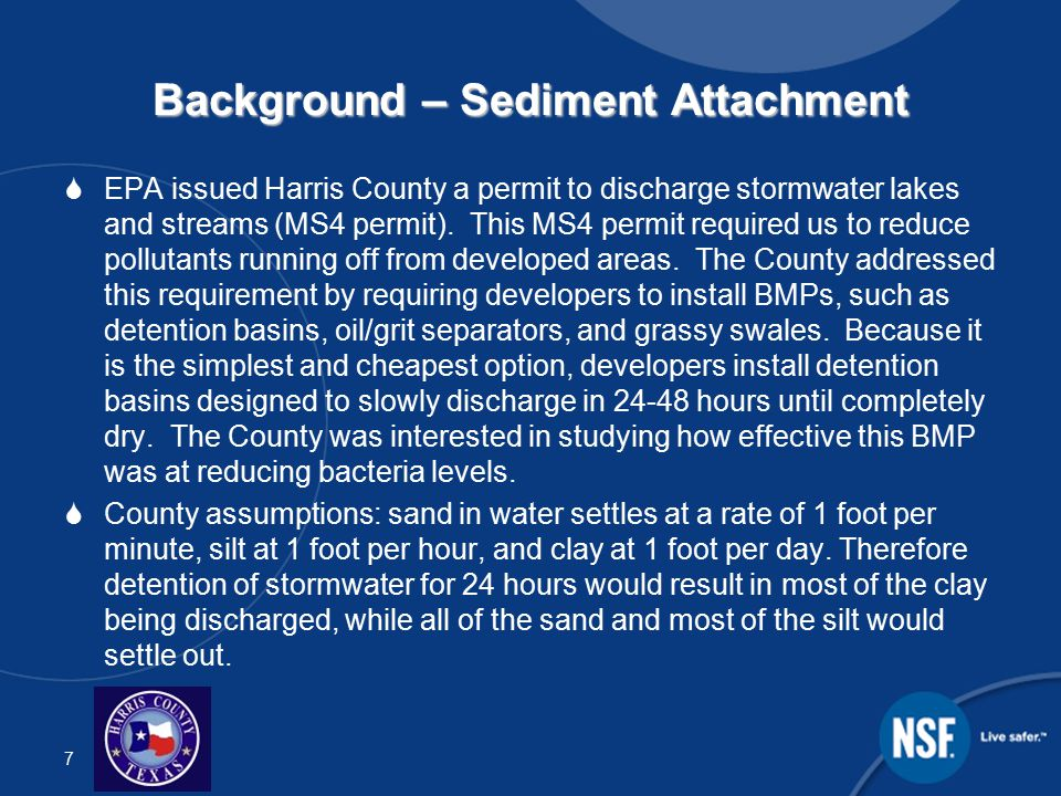 8 Background – Sediment Attachment  Since bacteria tends to attach to soil particles, allowing sand and silt to settle should reduce bacteria.