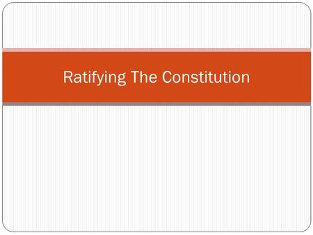Ratifying The Constitution. Terms Ratify- approval of (colonies) Ratify- approval of (colonies) Federalist- someone that approves of Federalist- someone.