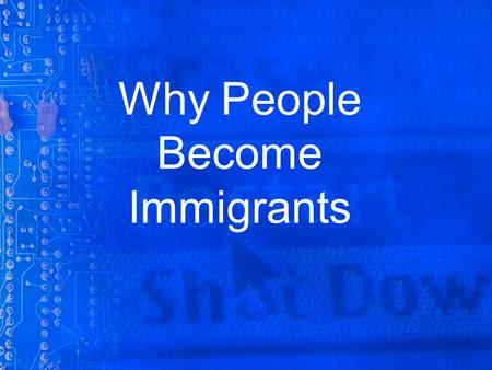 Why People Become Immigrants. There may be a number of reason why a person would want to leave their place of birth. War, poor economic and educational.