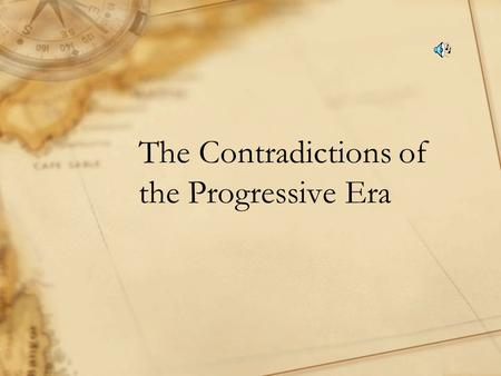 The Contradictions of the Progressive Era The Contradiction Most progressives were WASP Reformers who were indifferent to minorities −They wanted everyone.
