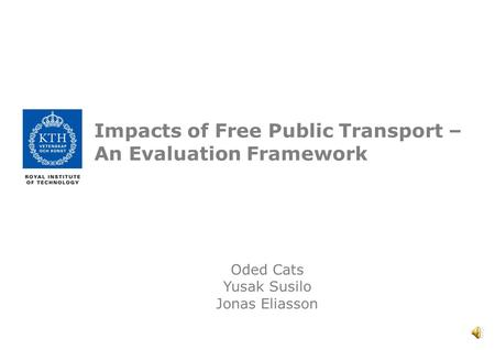 Impacts of Free Public Transport – An Evaluation Framework Oded Cats Yusak Susilo Jonas Eliasson.