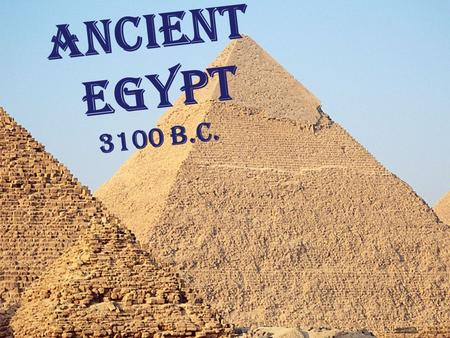 Ancient Egypt 3100 b.C.. Nickname… *The Gift of the Nile* Why? When the Nile River flooded each year, it would deposit the silt which created more fertile.