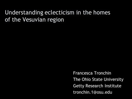 Understanding eclecticism in the homes of the Vesuvian region Francesca Tronchin The Ohio State University Getty Research Institute