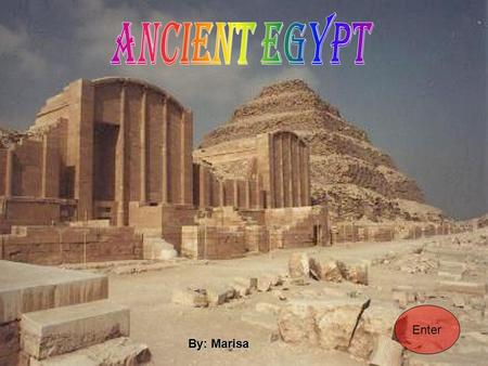 By: Marisa Enter. Ancient Egypt Nile River Deir el- BahriSaqqara Giza HomeEnding Slide.