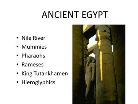 ANCIENT EGYPT Nile River Mummies Pharaohs Rameses King Tutankhamen Hieroglyphics.