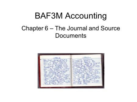 BAF3M Accounting Chapter 6 – The Journal and Source Documents.