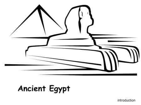 <strong>Ancient</strong> Egypt introduction. <strong>Ancient</strong> Egypt What Do I Need To Know? Chapter Objectives: 1. Explain the impact of geography in Egypt. 2. How did <strong>Egyptian</strong>.
